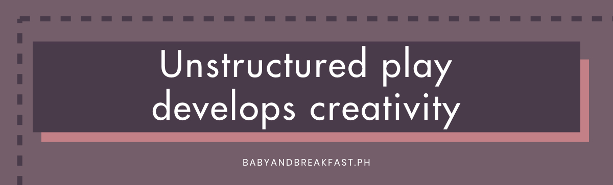 Unstructured play develops creativity