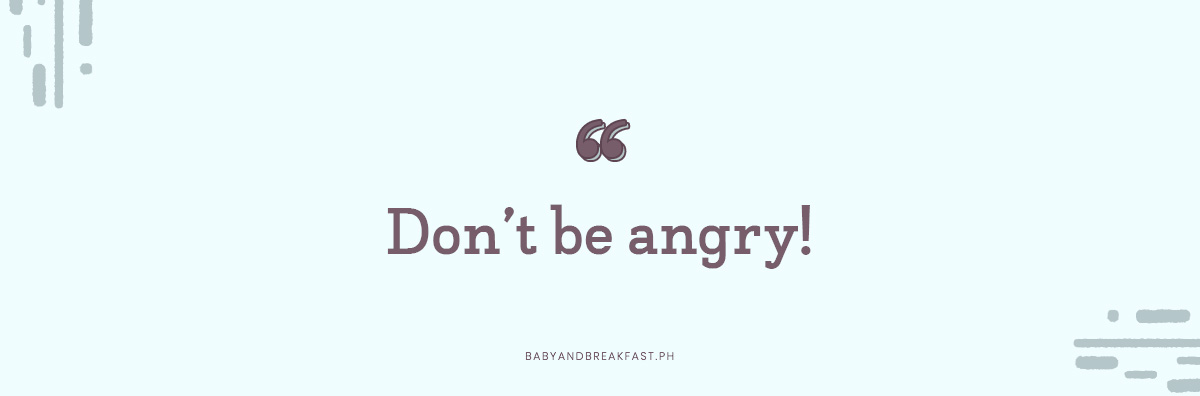 Don't be angry!